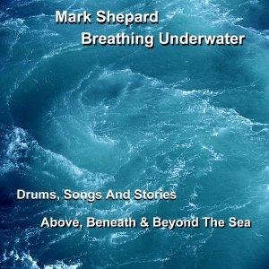 Breathing Underwater - Drums, Songs & Stories Above, Beneath & Beyond the Sea