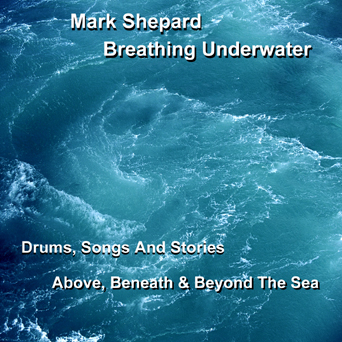 Drums, Songs & Stories Above, Beneath & Beyond The Sea
